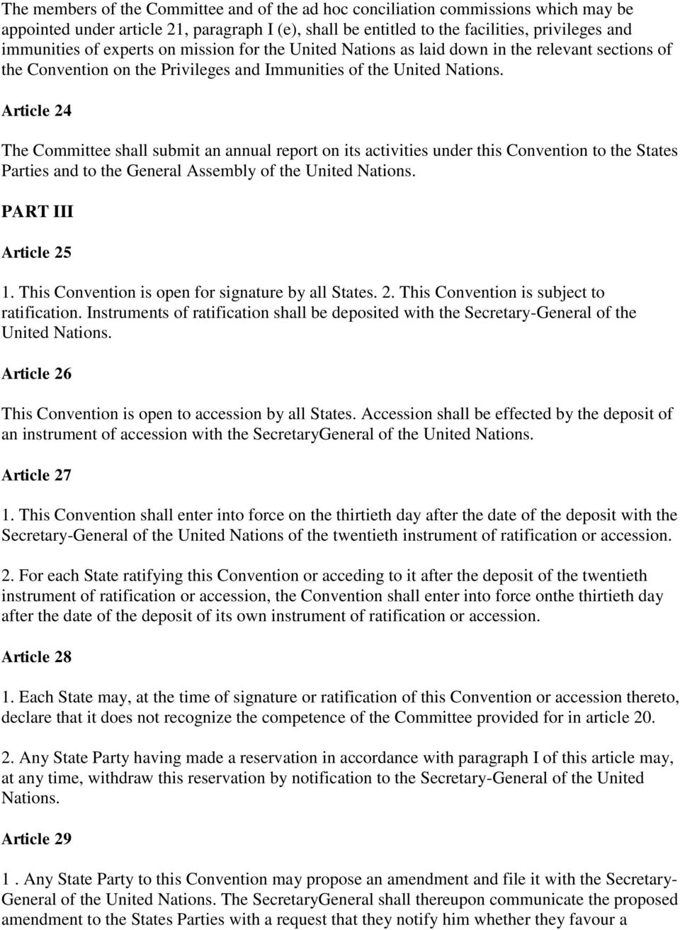 Article 24 The Committee shall submit an annual report on its activities under this Convention to the States Parties and to the General Assembly of the United Nations. PART III Article 25 1.