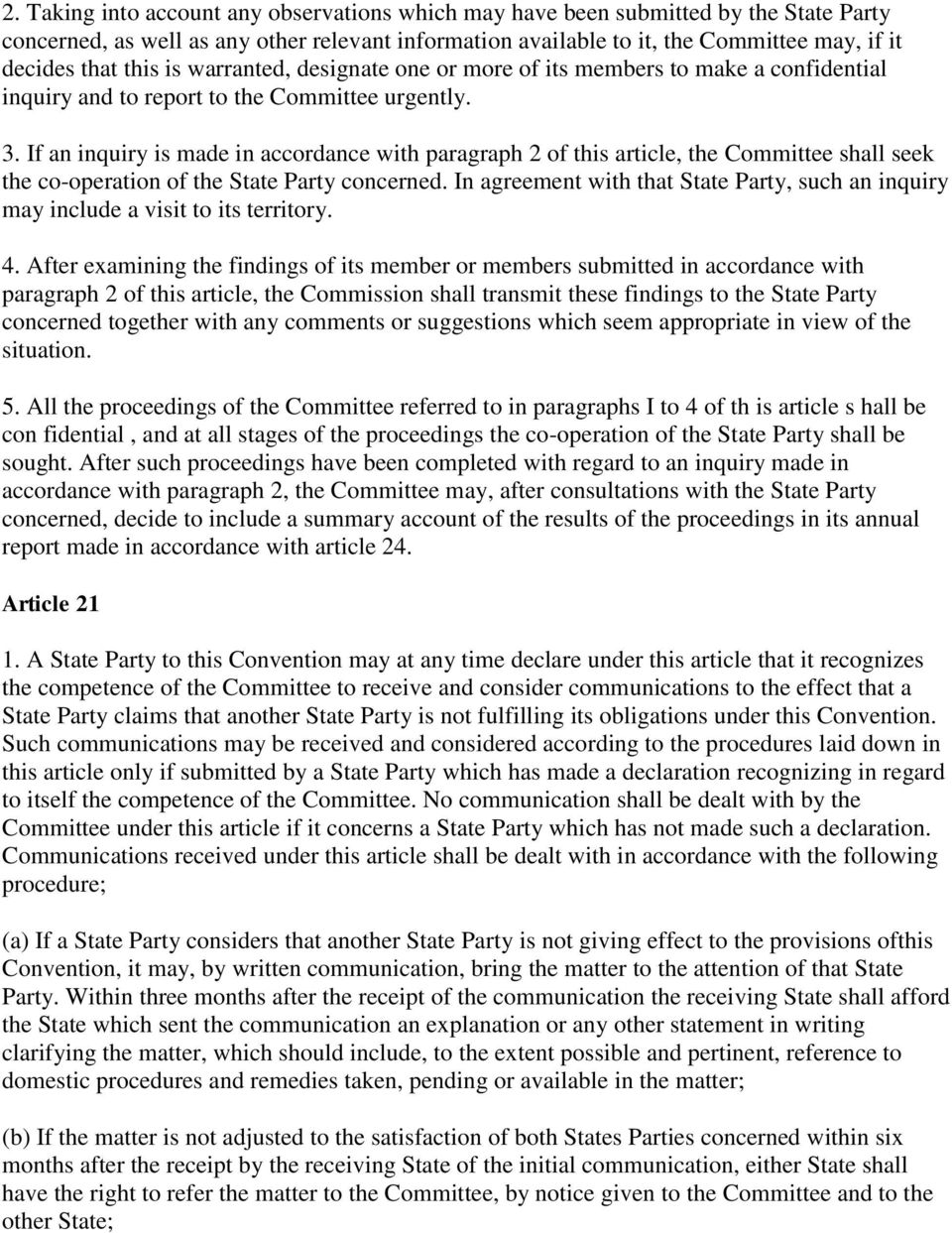 If an inquiry is made in accordance with paragraph 2 of this article, the Committee shall seek the co-operation of the State Party concerned.