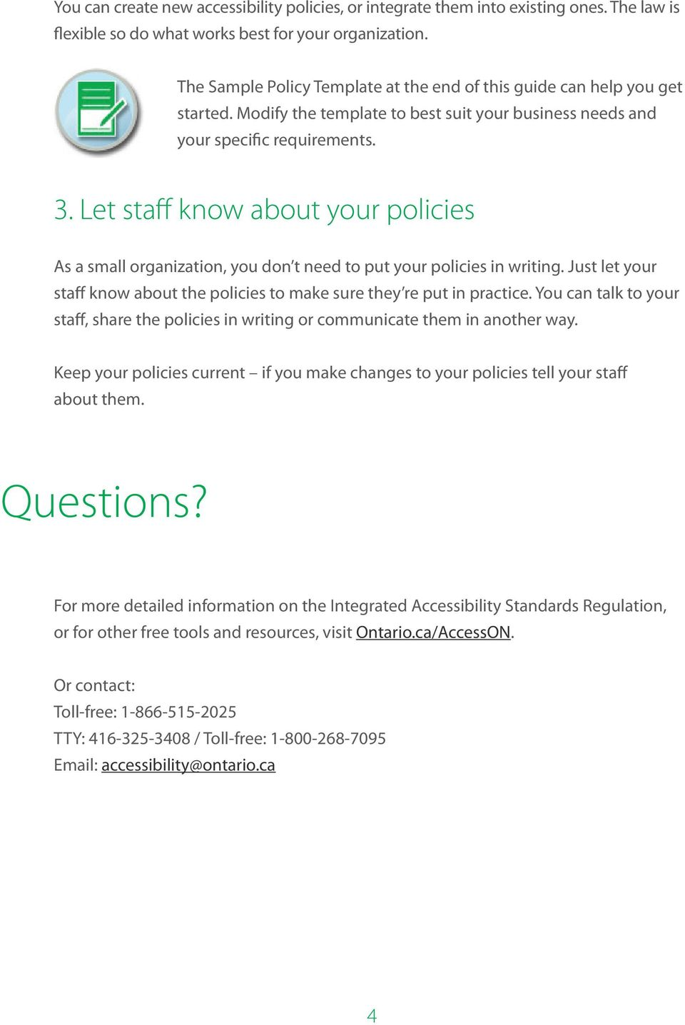 Let staff know about your policies As a small organization, you don t need to put your policies in writing. Just let your staff know about the policies to make sure they re put in practice.