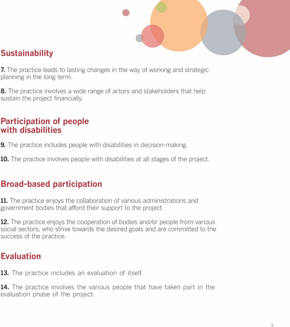 The practice includes people with disabilities in decision-making. 10. The practice involves people with disabilities at all stages of the project. Broad-based participation 11.