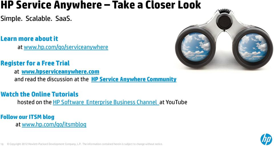 com and read the discussion at the HP Service Anywhere Community Watch the Online Tutorials