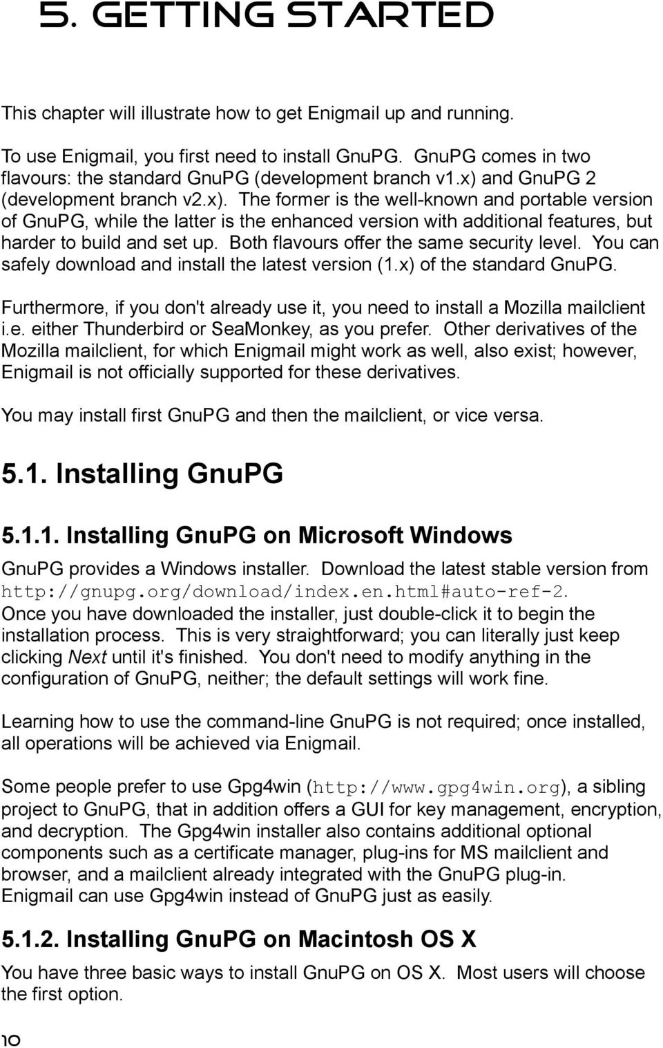and GnuPG 2 (development branch v2.x). The former is the well-known and portable version of GnuPG, while the latter is the enhanced version with additional features, but harder to build and set up.