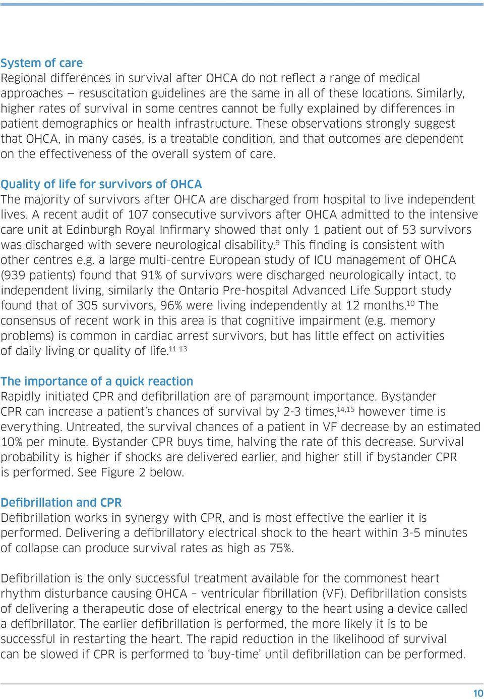 These observations strongly suggest that OHCA, in many cases, is a treatable condition, and that outcomes are dependent on the effectiveness of the overall system of care.