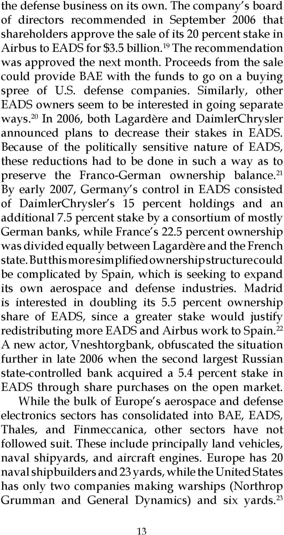 Similarly, other EADS owners seem to be interested in going separate ways. 20 In 2006, both Lagardère and DaimlerChrysler announced plans to decrease their stakes in EADS.