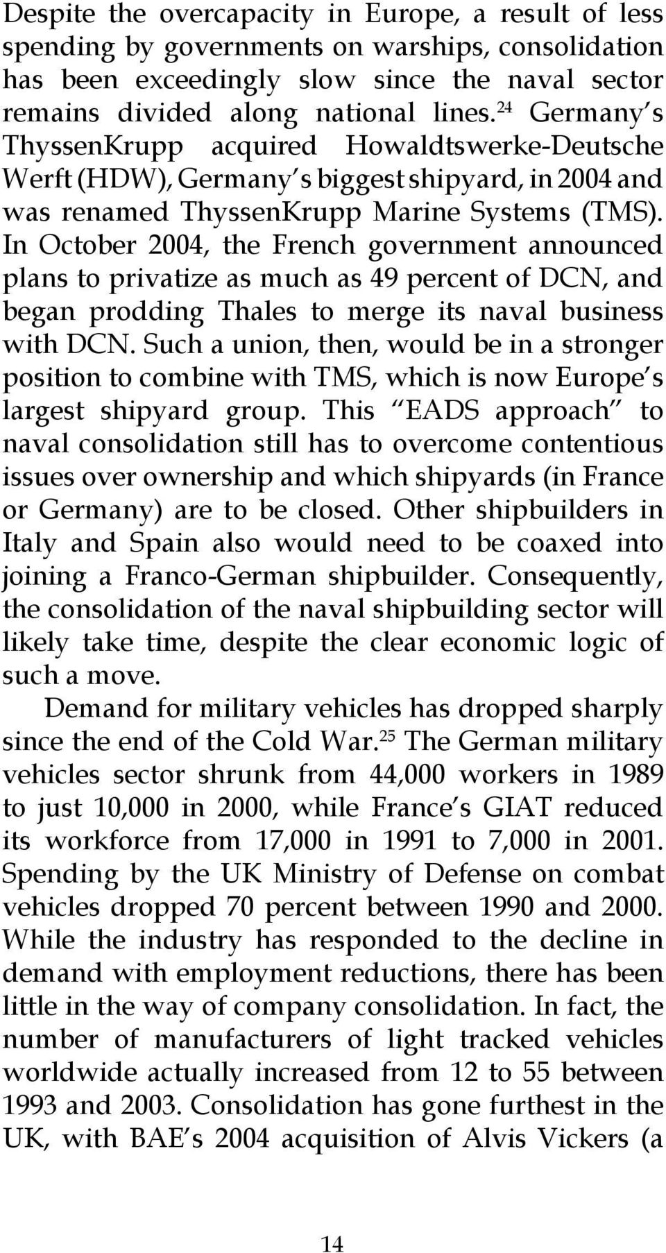 In October 2004, the French government announced plans to privatize as much as 49 percent of DCN, and began prodding Thales to merge its naval business with DCN.