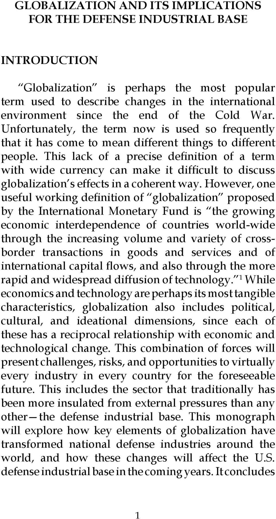 This lack of a precise definition of a term with wide currency can make it difficult to discuss globalization s effects in a coherent way.