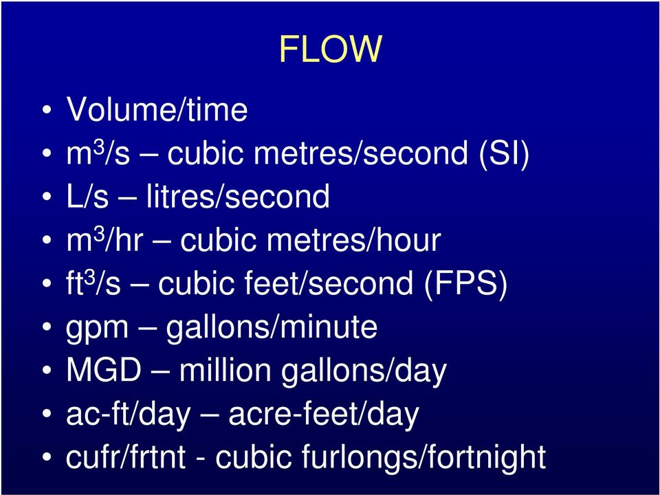 feet/second (FPS) gpm gallons/minute MGD million