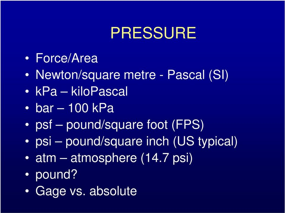 foot (FPS) psi pound/square inch (US typical)