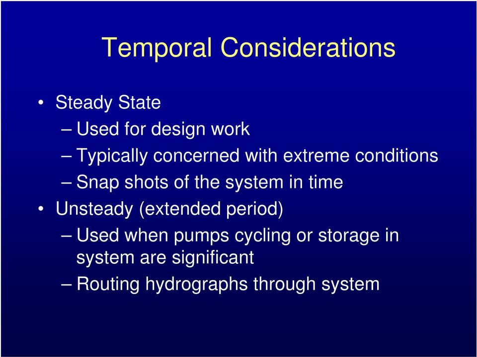 system in time Unsteady (extended period) Used when pumps