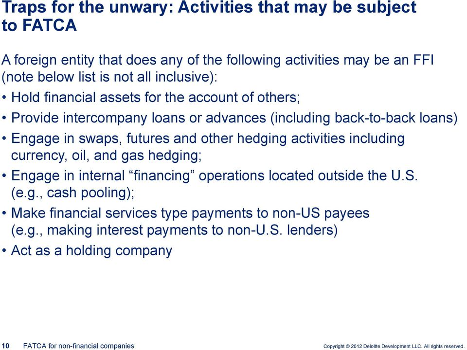 and other hedging activities including currency, oil, and gas hedging; Engage in internal financing operations located outside the U.S. (e.g., cash pooling); Make financial services type payments to non-us payees (e.