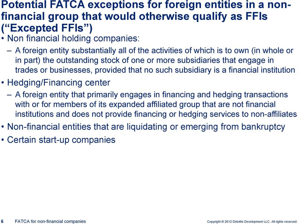institution Hedging/Financing center A foreign entity that primarily engages in financing and hedging transactions with or for members of its expanded affiliated group that are not financial