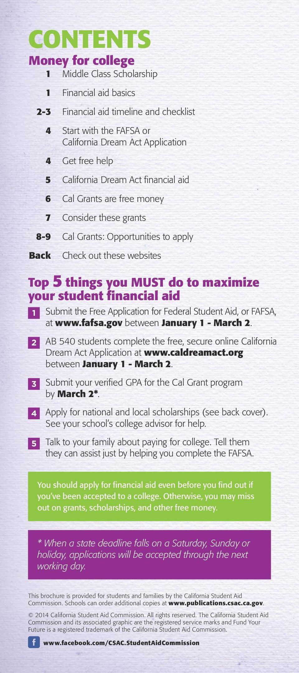 student financial aid 1 Submit the Free Application for Federal Student Aid, or FAFSA, at www.fafsa.gov between January 1 - March 2.