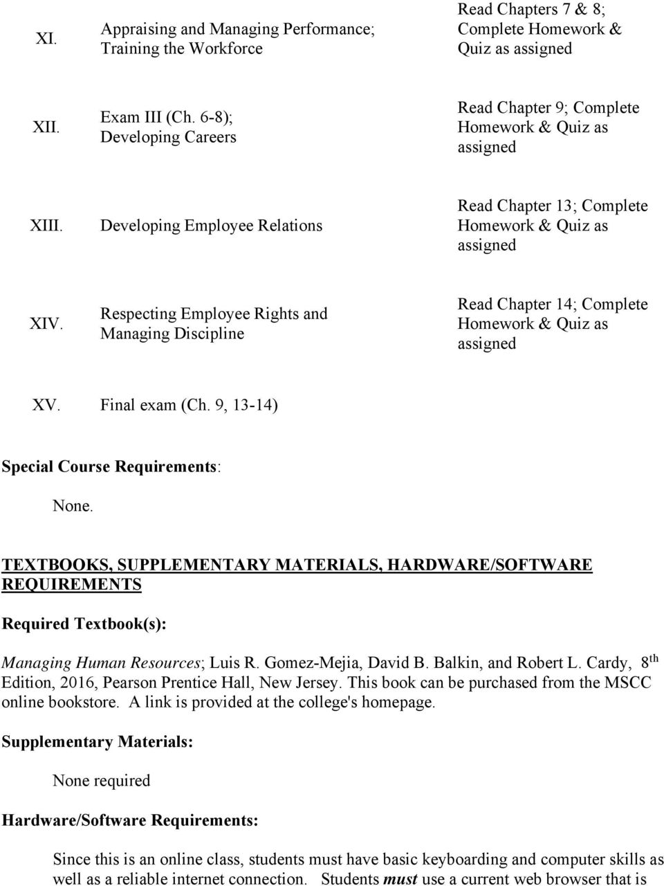 9, 13-14) Special Course Requirements: None. TEXTBOOKS, SUPPLEMENTARY MATERIALS, HARDWARE/SOFTWARE REQUIREMENTS Required Textbook(s): Managing Human Resources; Luis R. Gomez-Mejia, David B.