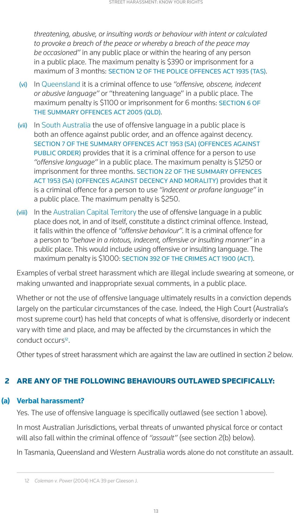 In Queensland it is a criminal offence to use offensive, obscene, indecent or abusive language or threatening language in a public place.