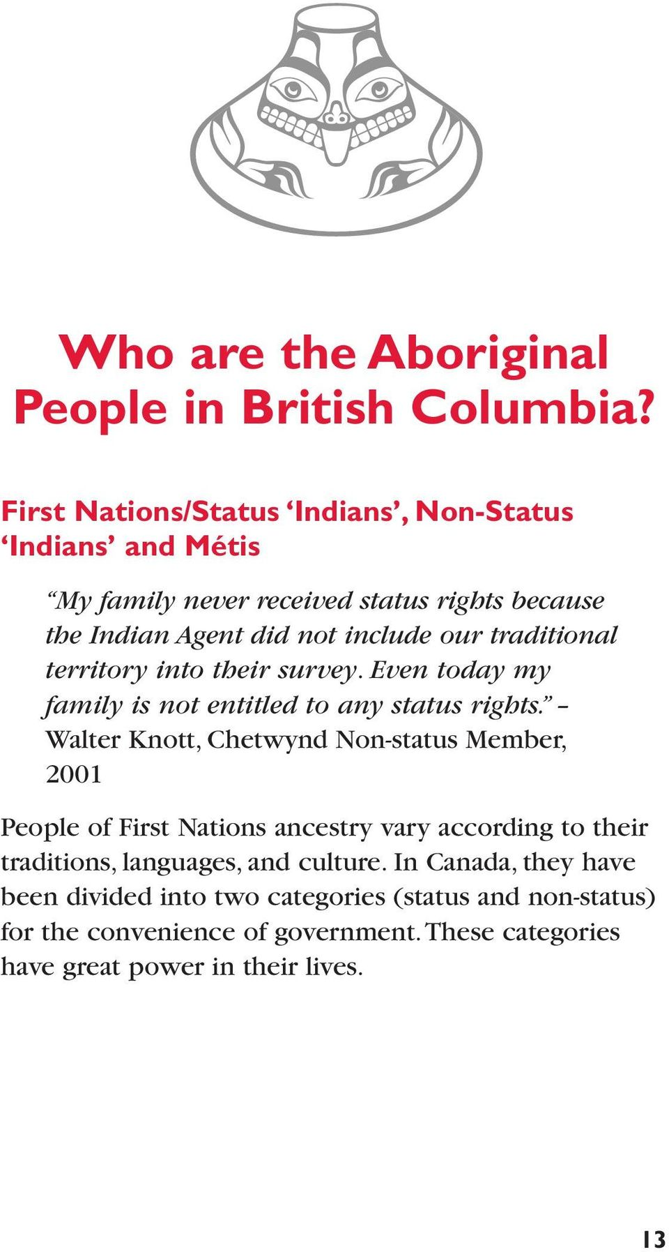 traditional territory into their survey. Even today my family is not entitled to any status rights.