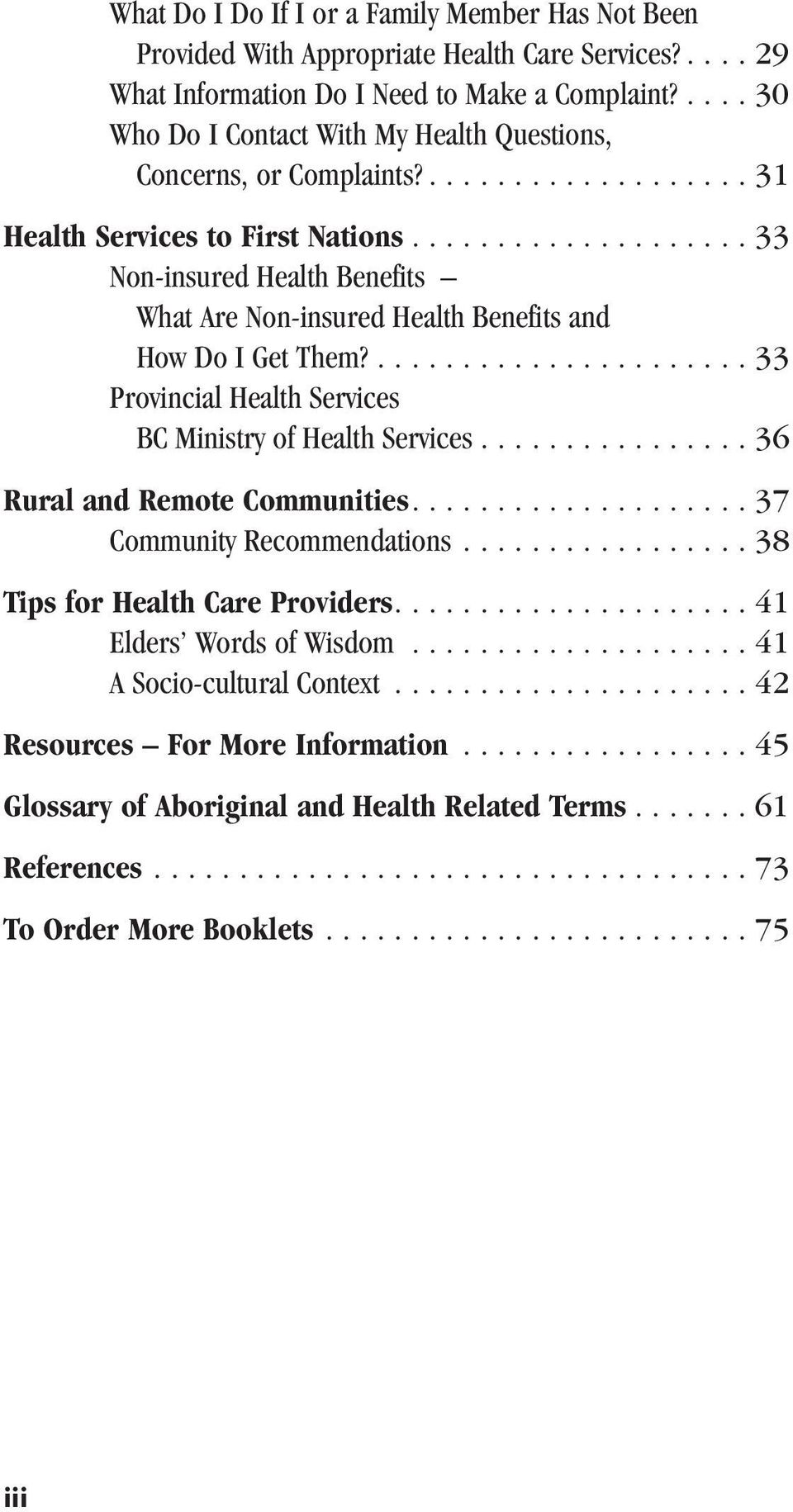 ................... 33 Non-insured Health Benefits What Are Non-insured Health Benefits and How Do I Get Them?...................... 33 Provincial Health Services BC Ministry of Health Services.