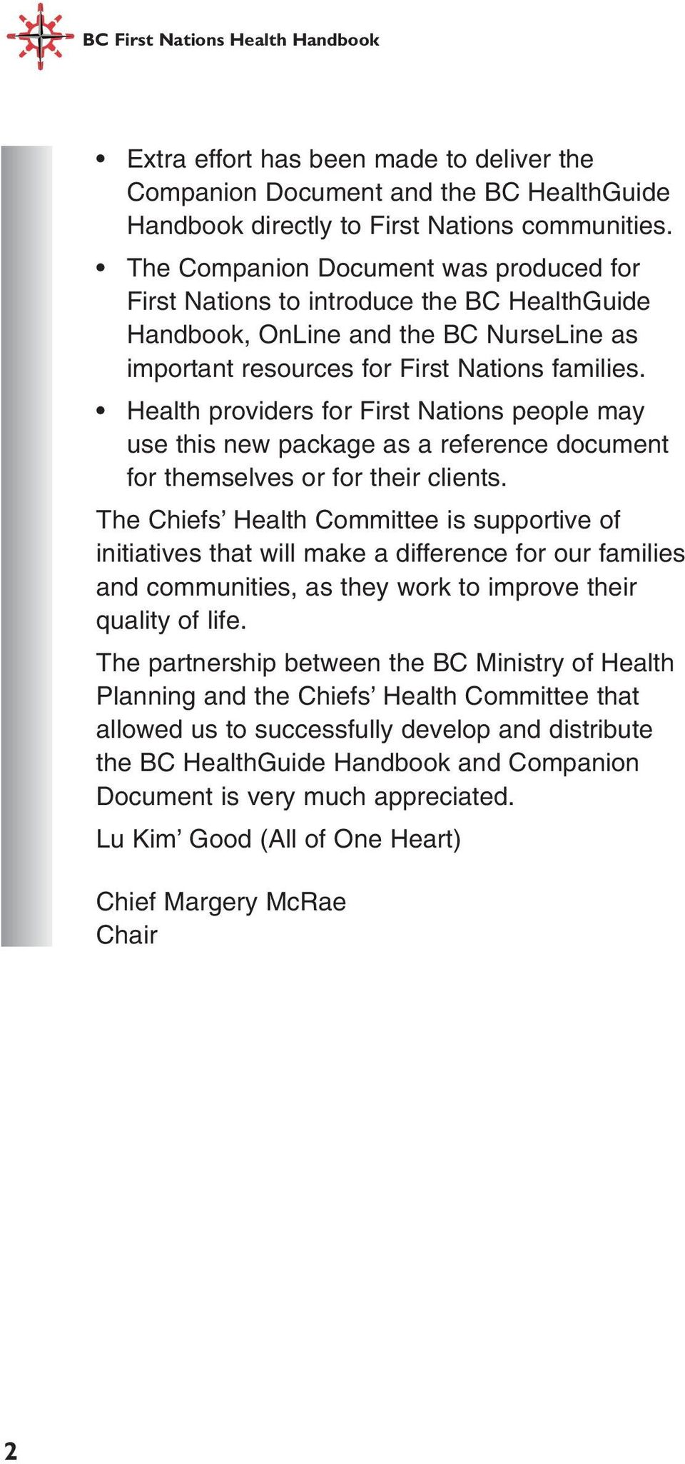 Health providers for First Nations people may use this new package as a reference document for themselves or for their clients.