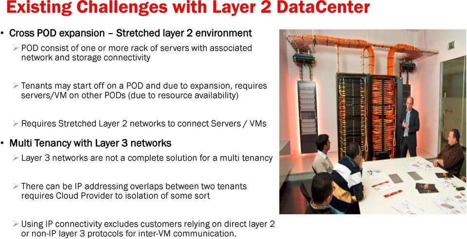 connect Servers / VMs Multi Tenancy with Layer 3 networks Layer 3 networks are not a complete solution for a multi tenancy There can be IP addressing overlaps between two
