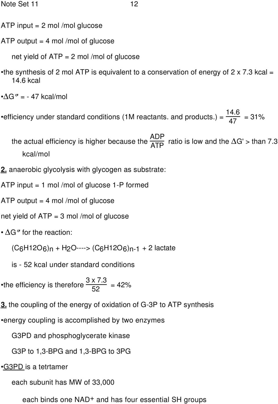 6 47 = 31% the actual efficiency is higher because the ADP ATP kcal/mol ratio is low and the G' > than 7.3 2.