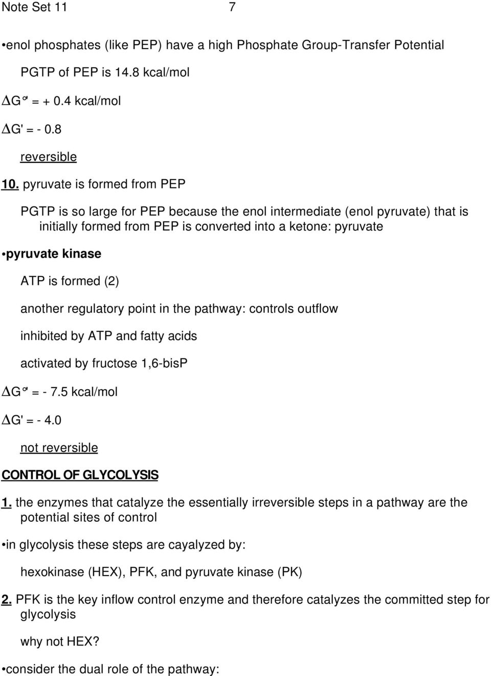 (2) another regulatory point in the pathway: controls outflow inhibited by ATP and fatty acids activated by fructose 1,6-bisP G ' = - 7.5 kcal/mol G' = - 4.0 not reversible CONTROL OF GLYCOLYSIS 1.