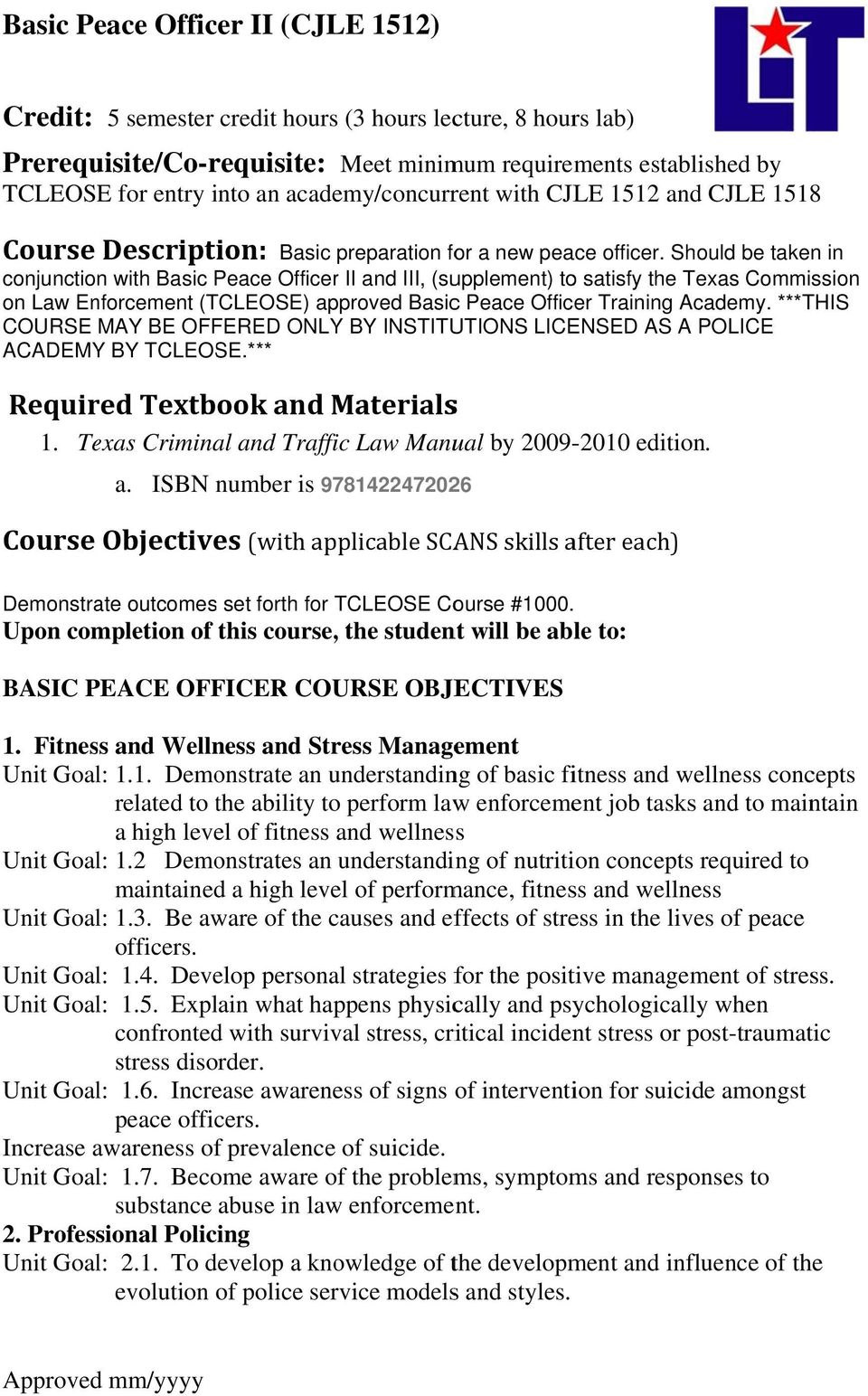 Should be taken in conjunction with Basic Peace Officer II and III, (supplement) to satisfy the Texas Commission on Law Enforcement (TCLEOSE) approved Basicc Peace Officer Training Academy.