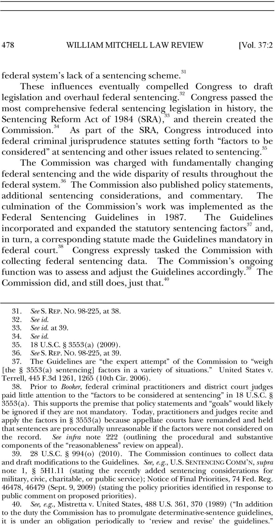 34 As part of the SRA, Congress introduced into federal criminal jurisprudence statutes setting forth factors to be considered at sentencing and other issues related to sentencing.