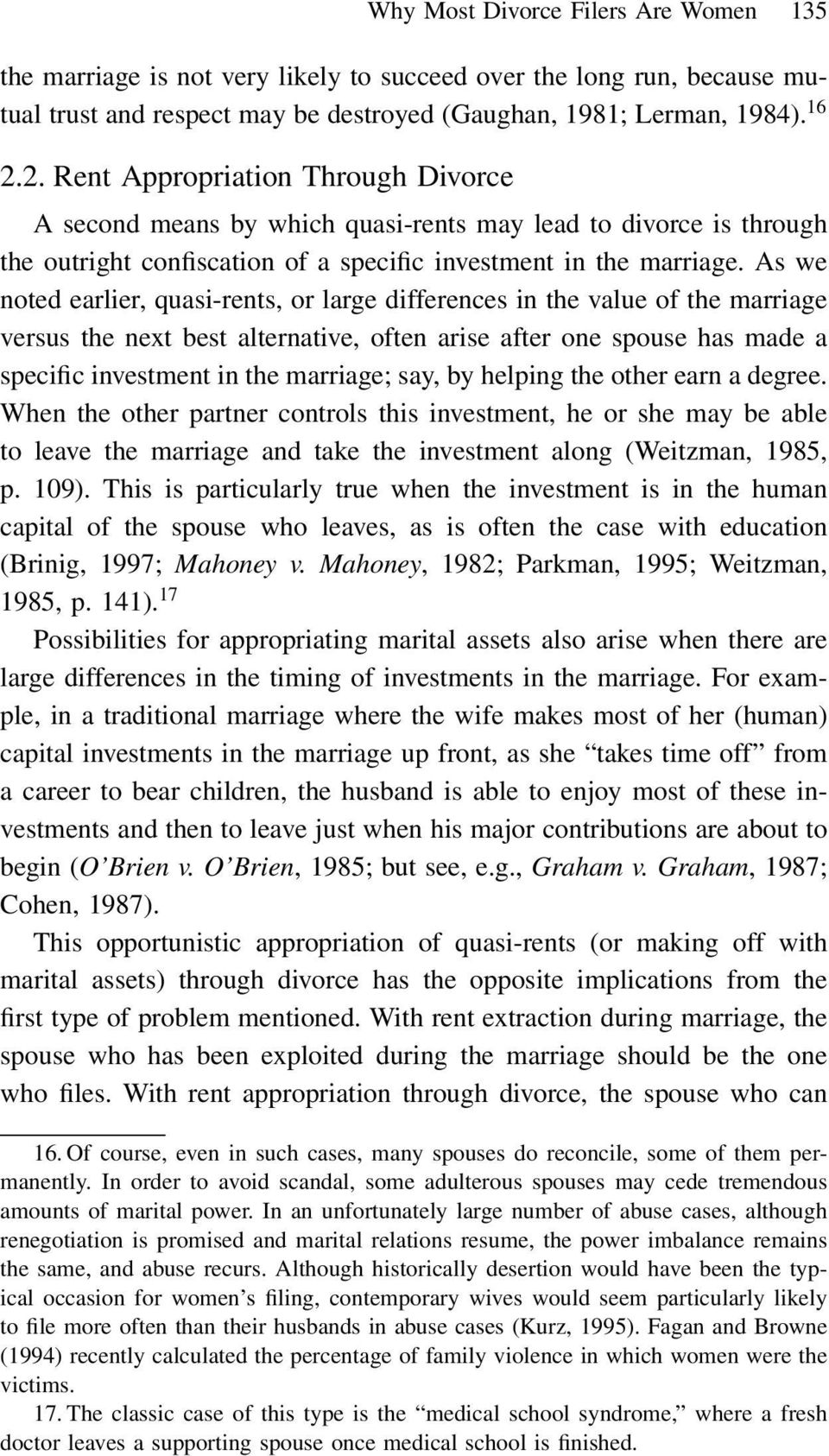 As we noted earlier, quasi-rents, or large differences in the value of the marriage versus the next best alternative, often arise after one spouse has made a specific investment in the marriage; say,
