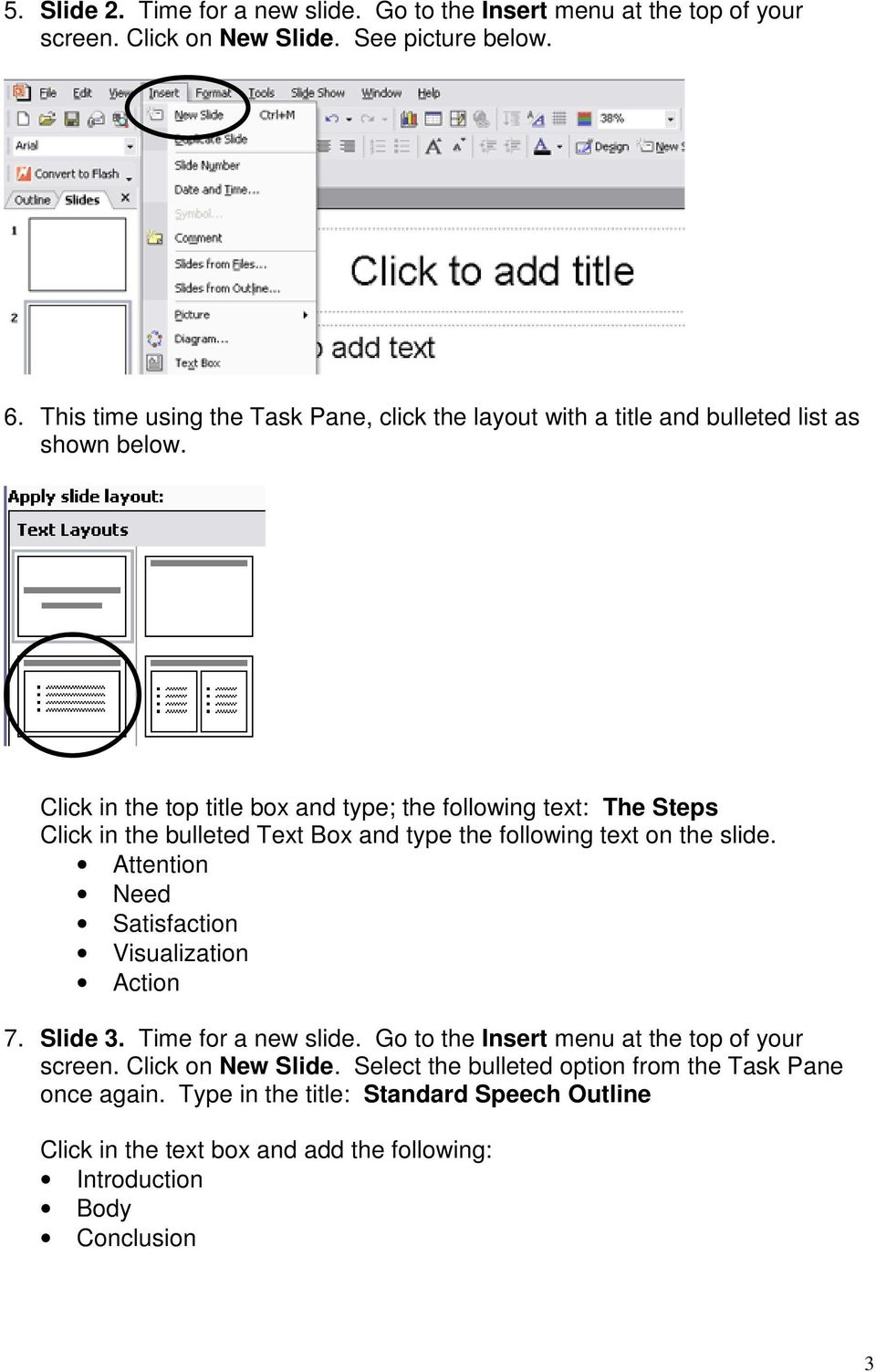 Click in the top title box and type; the following text: The Steps Click in the bulleted Text Box and type the following text on the slide.