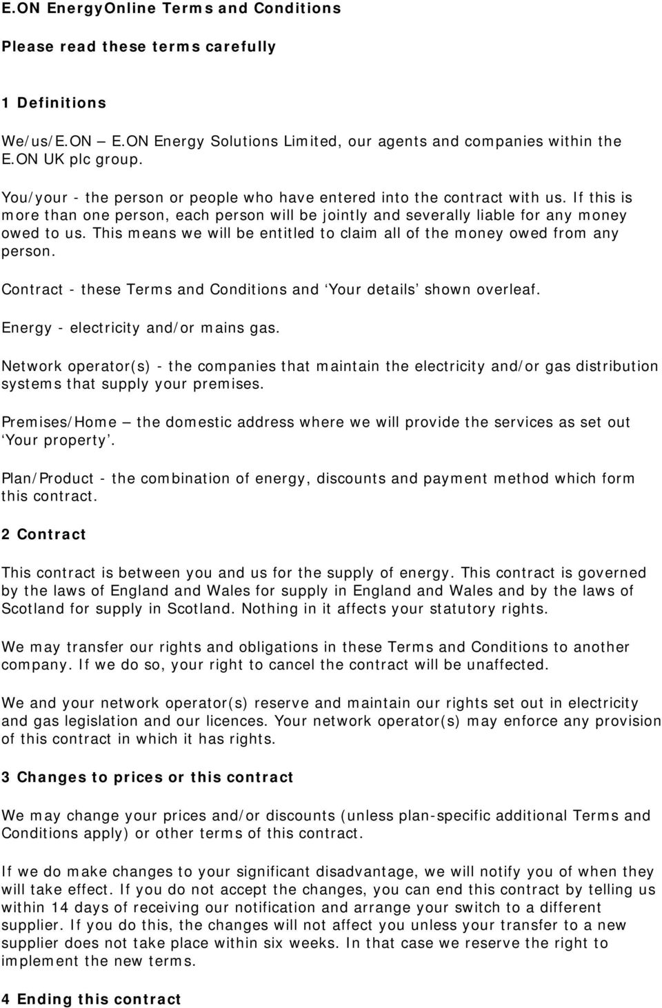This means we will be entitled to claim all of the money owed from any person. Contract - these Terms and Conditions and Your details shown overleaf. Energy - electricity and/or mains gas.