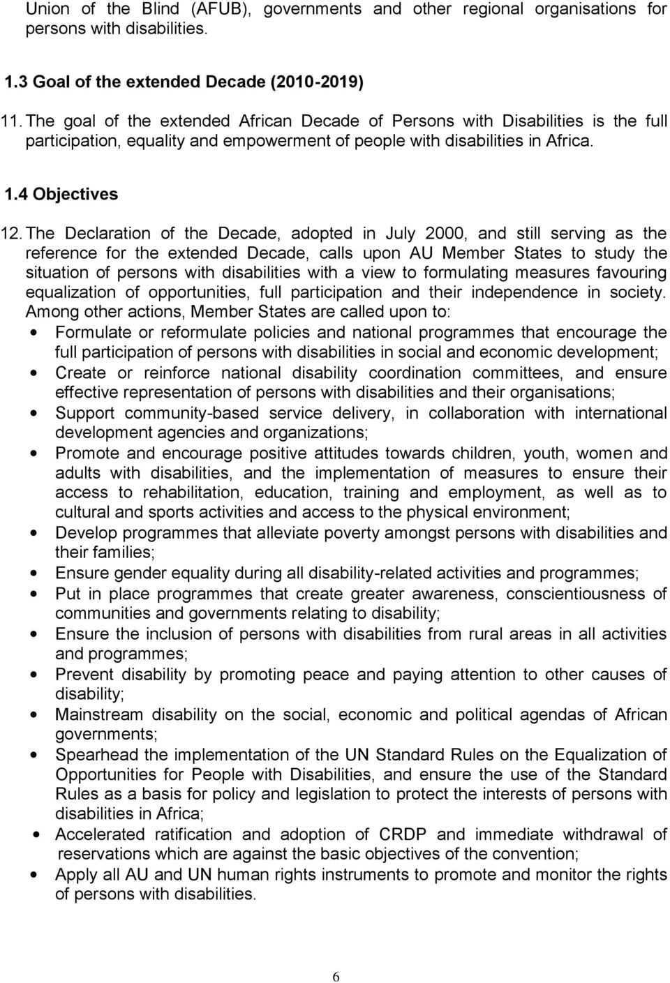 The Declaration of the Decade, adopted in July 2000, and still serving as the reference for the extended Decade, calls upon AU Member States to study the situation of persons with disabilities with a