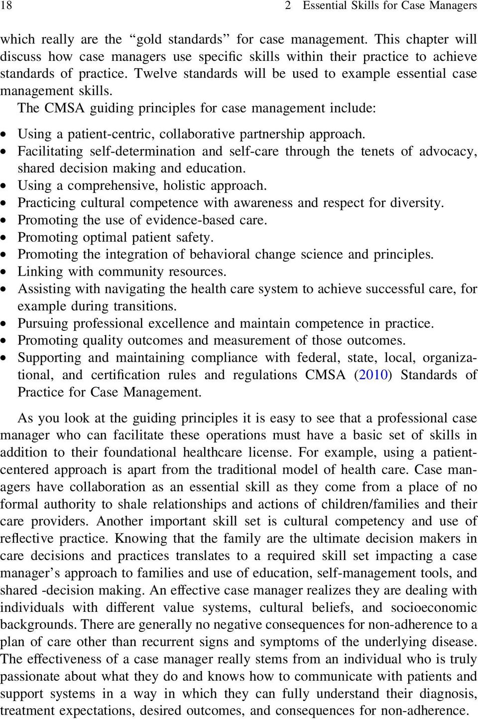 The CMSA guiding principles for case management include: Using a patient-centric, collaborative partnership approach.