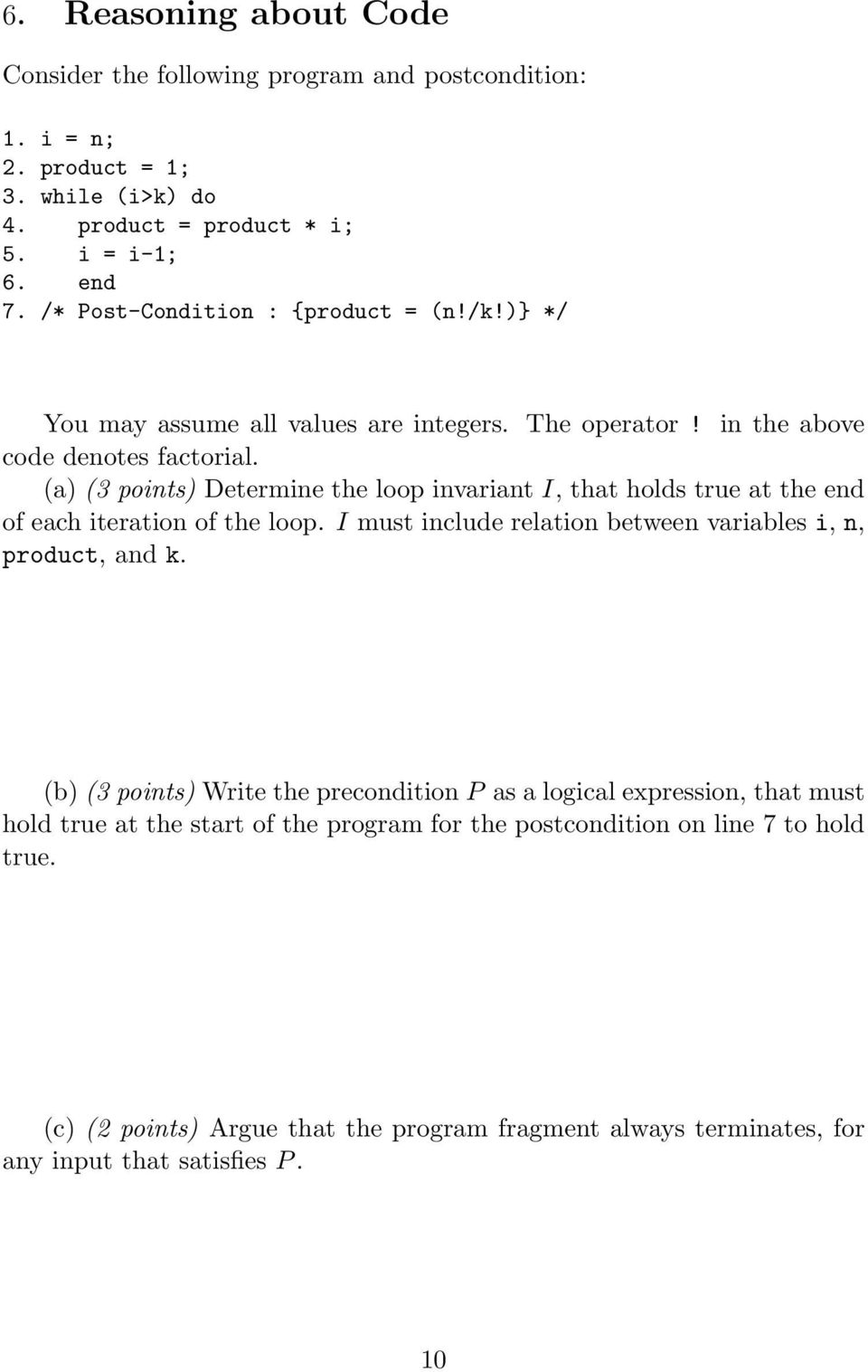 (a) (3 points) Determine the loop invariant I, that holds true at the end of each iteration of the loop. I must include relation between variables i, n, product, and k.