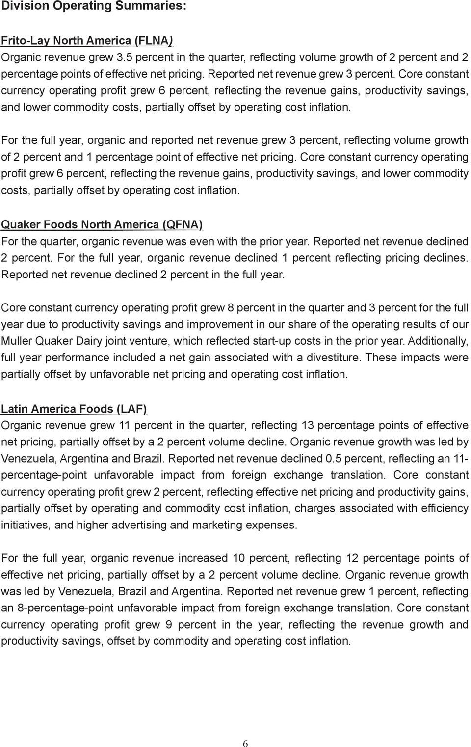 Core constant currency operating profit grew 6 percent, reflecting the revenue gains, productivity savings, lower commodity costs, partially offset by operating cost inflation.