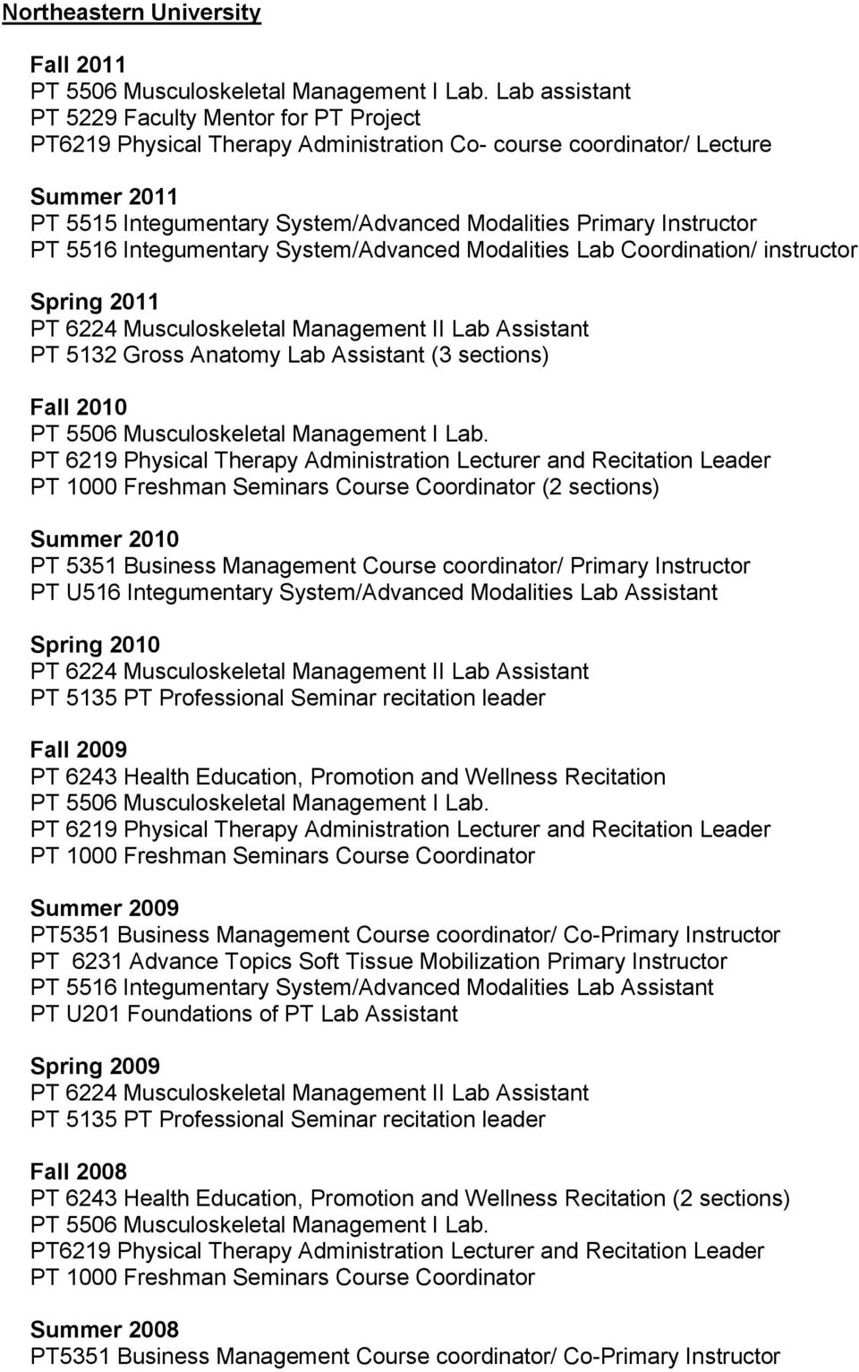 Course Coordinator (2 sections) Summer 2010 PT 5351 Business Management Course coordinator/ Primary Instructor PT U516 Integumentary System/Advanced Modalities Lab Assistant Spring 2010 PT 5135 PT