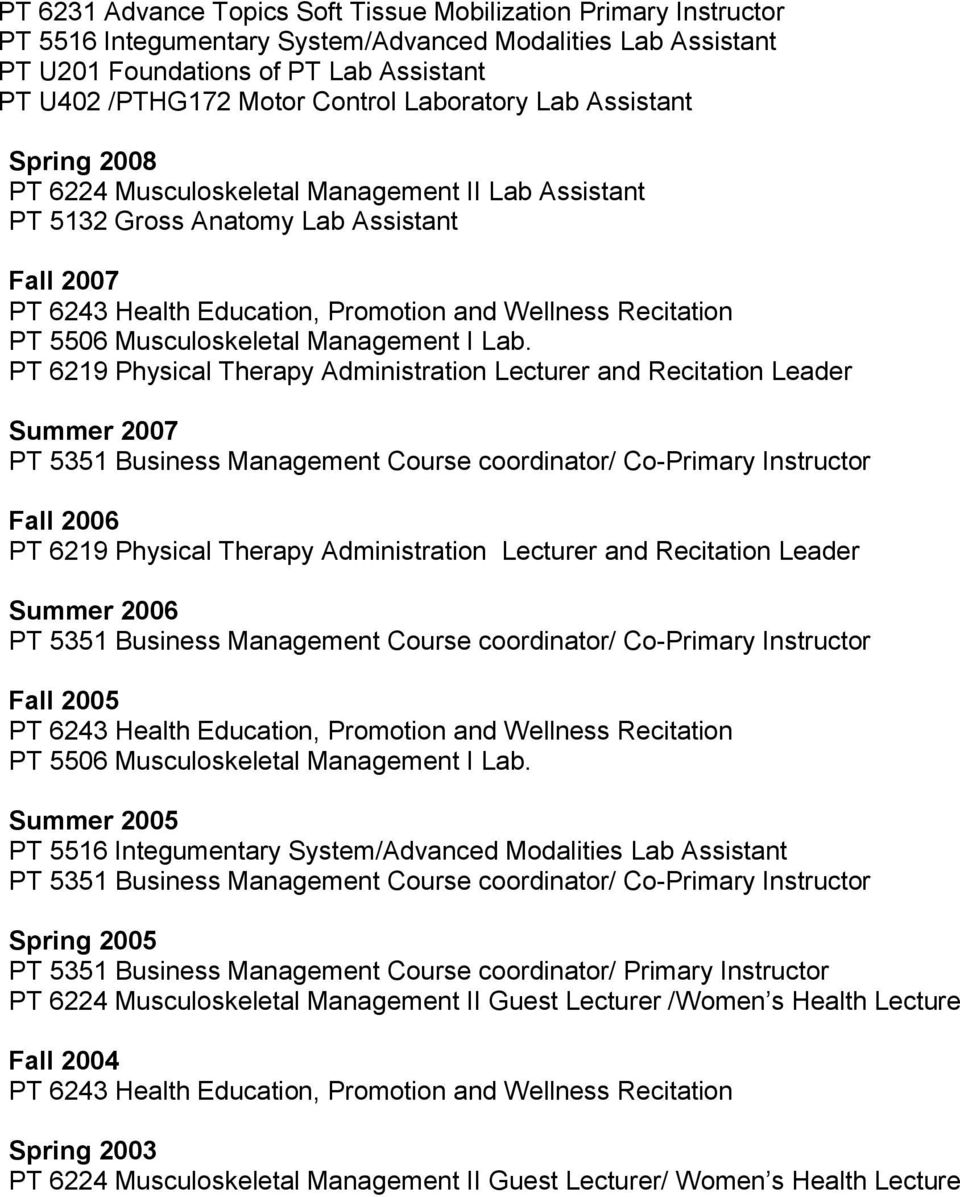 5351 Business Management Course coordinator/ Co-Primary Instructor Fall 2005 Summer 2005 PT 5516 Integumentary System/Advanced Modalities Lab Assistant PT 5351 Business Management Course coordinator/