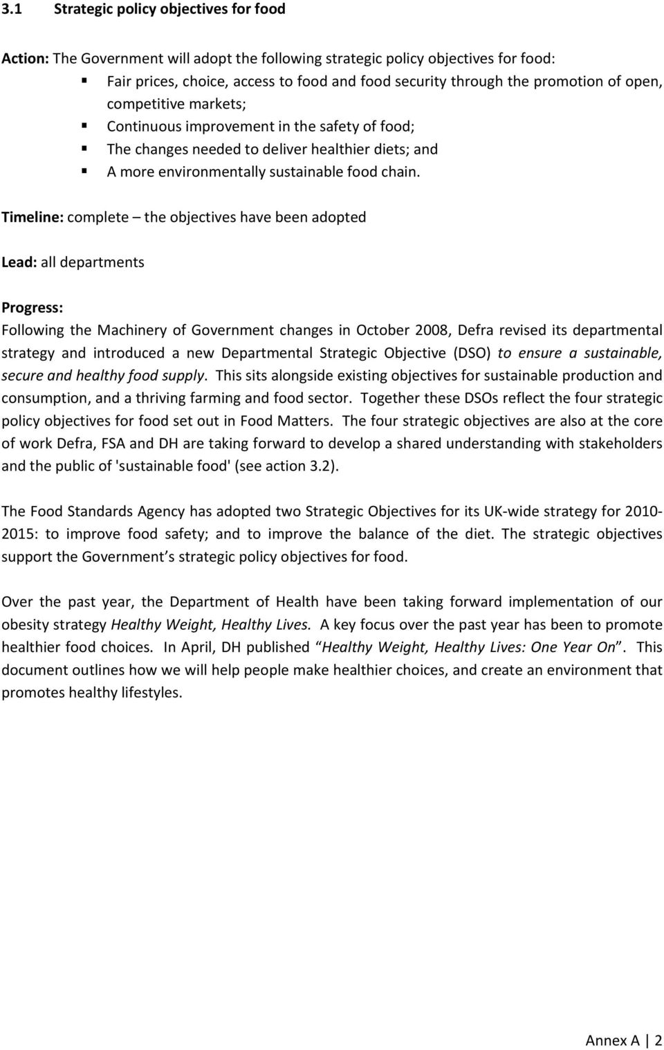 Timeline: complete the objectives have been adopted Lead: all departments Progress: Following the Machinery of Government changes in October 2008, Defra revised its departmental strategy and
