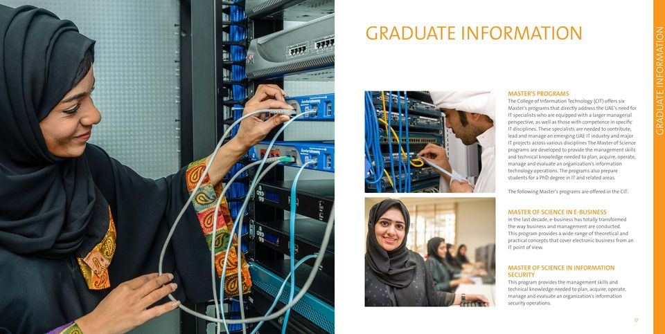 These specialists are needed to contribute, lead and manage an emerging UAE IT industry and major IT projects across various disciplines The Master of Science programs are developed to provide the
