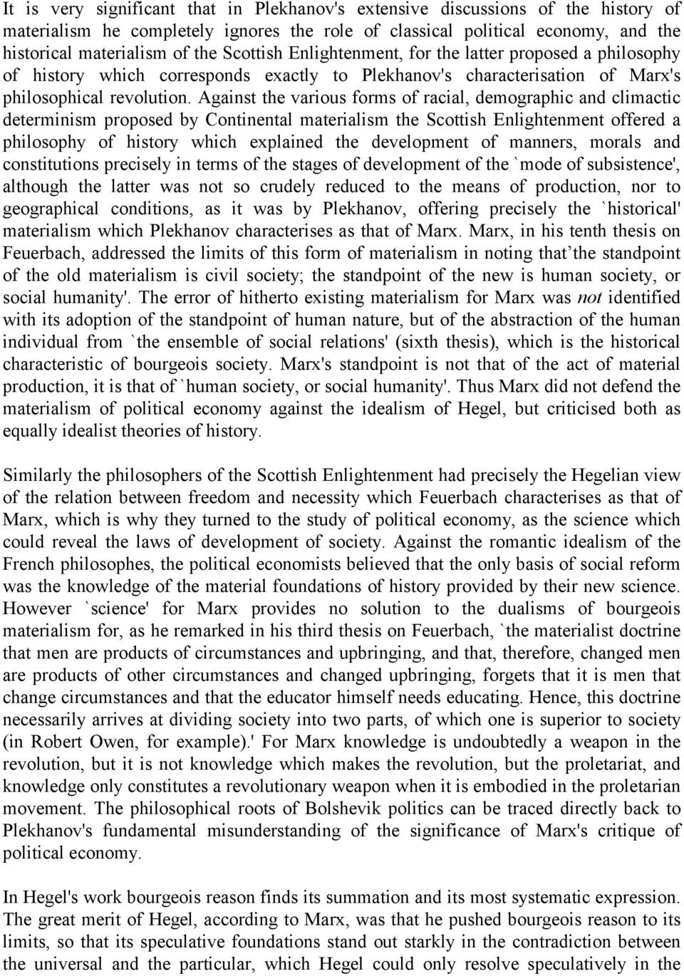 Against the various forms of racial, demographic and climactic determinism proposed by Continental materialism the Scottish Enlightenment offered a philosophy of history which explained the