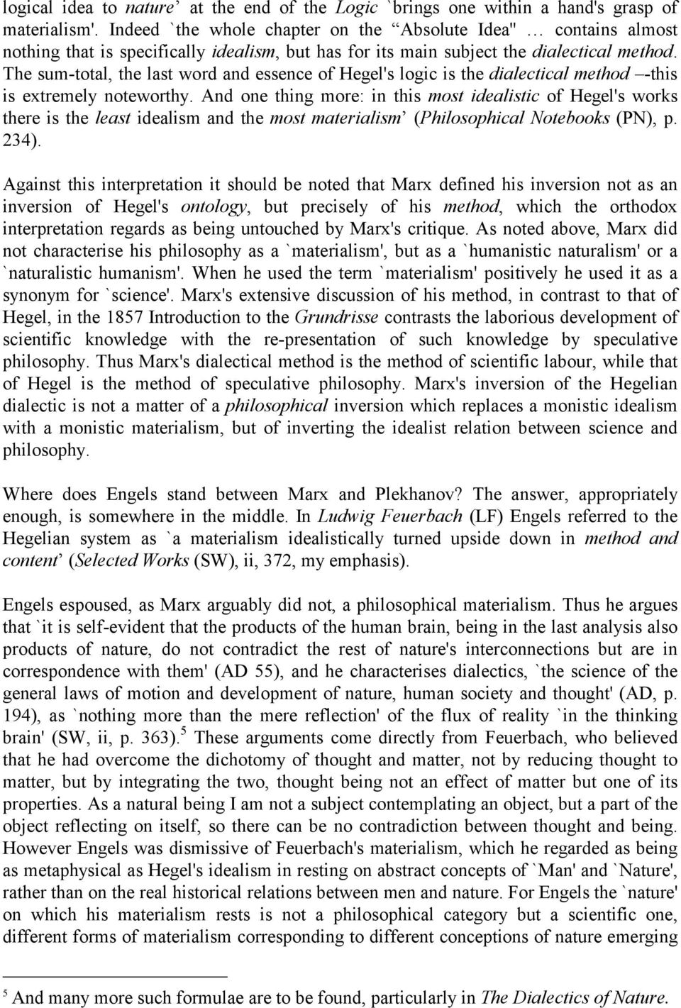 The sum-total, the last word and essence of Hegel's logic is the dialectical method -this is extremely noteworthy.