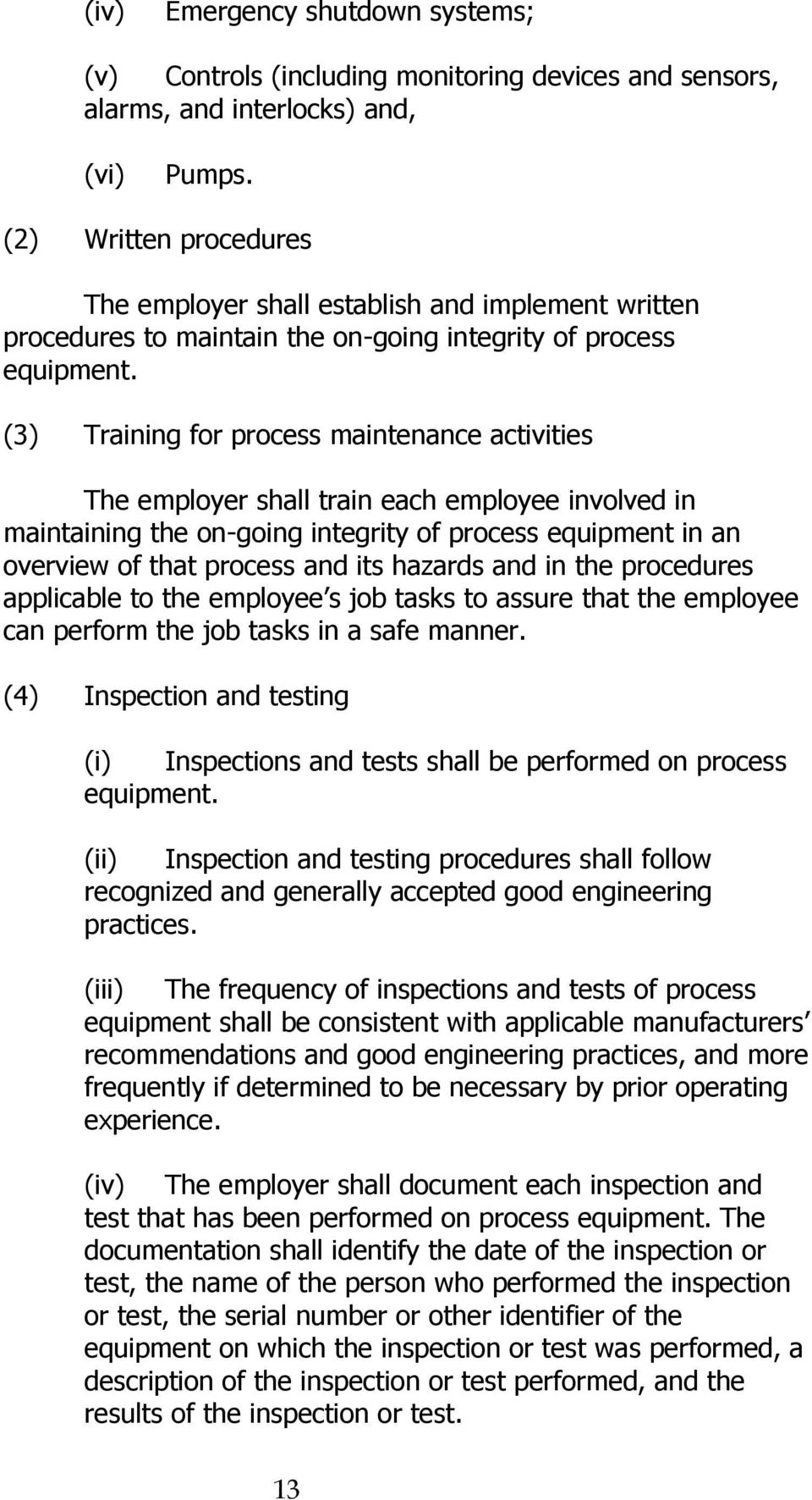 (3) Training for process maintenance activities The employer shall train each employee involved in maintaining the on-going integrity of process equipment in an overview of that process and its