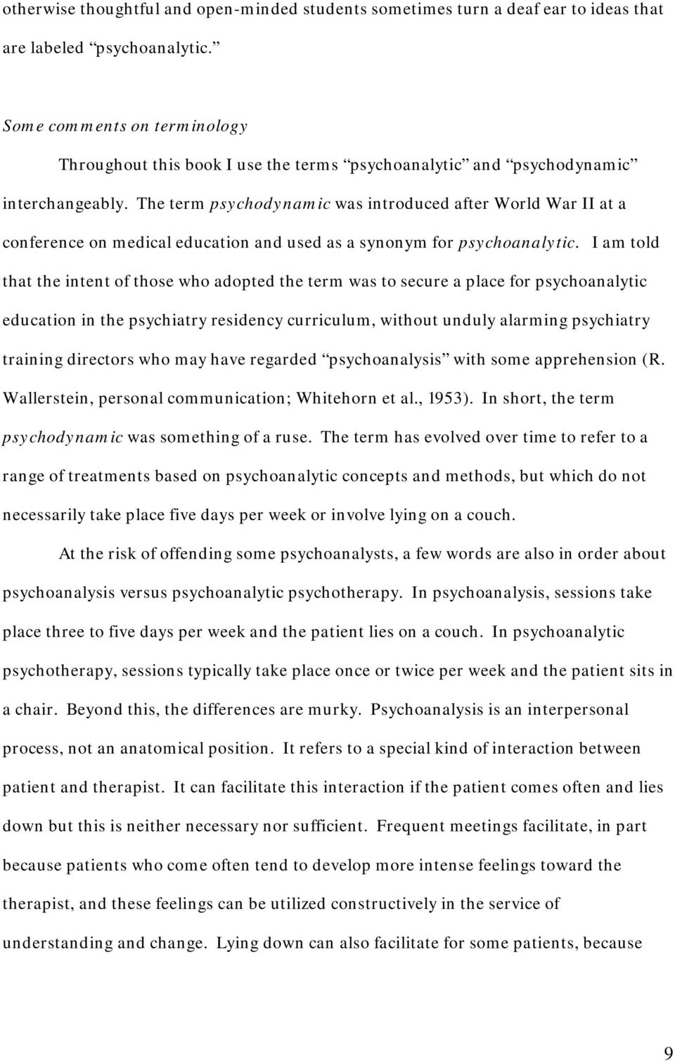 The term psychodynamic was introduced after World War II at a conference on medical education and used as a synonym for psychoanalytic.