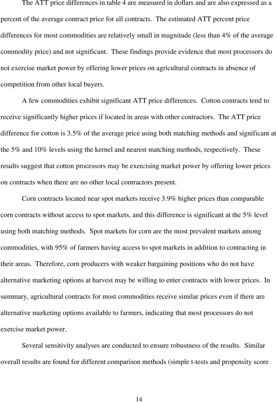 These findings provide evidence that most processors do not exercise market power by offering lower prices on agricultural contracts in absence of competition from other local buyers.