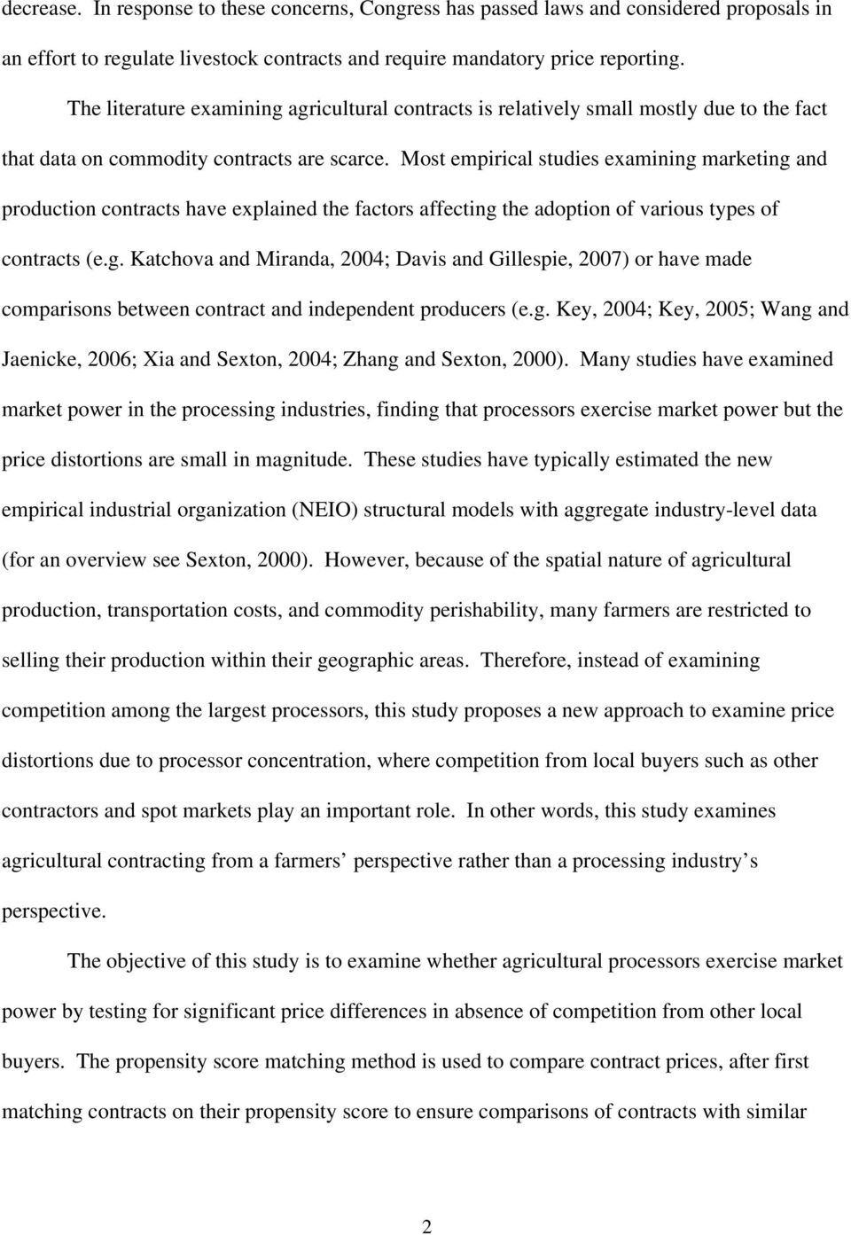 Most empirical studies examining marketing and production contracts have explained the factors affecting the adoption of various types of contracts (e.g. Katchova and Miranda, 2004; Davis and Gillespie, 2007) or have made comparisons between contract and independent producers (e.