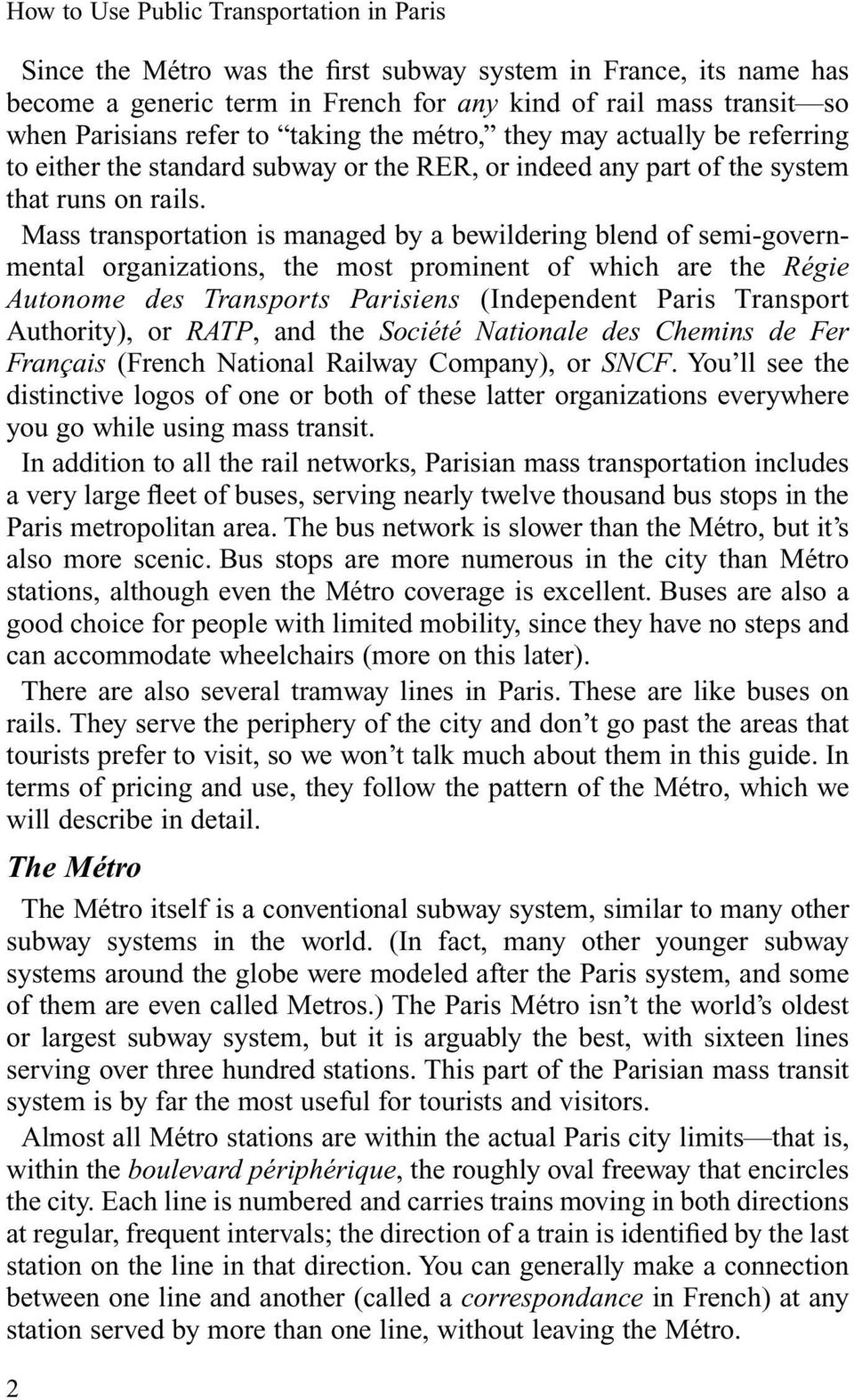 Mass transportation is managed by a bewildering blend of semi-governmental organizations, the most prominent of which are the Régie Autonome des Transports Parisiens (Independent Paris Transport