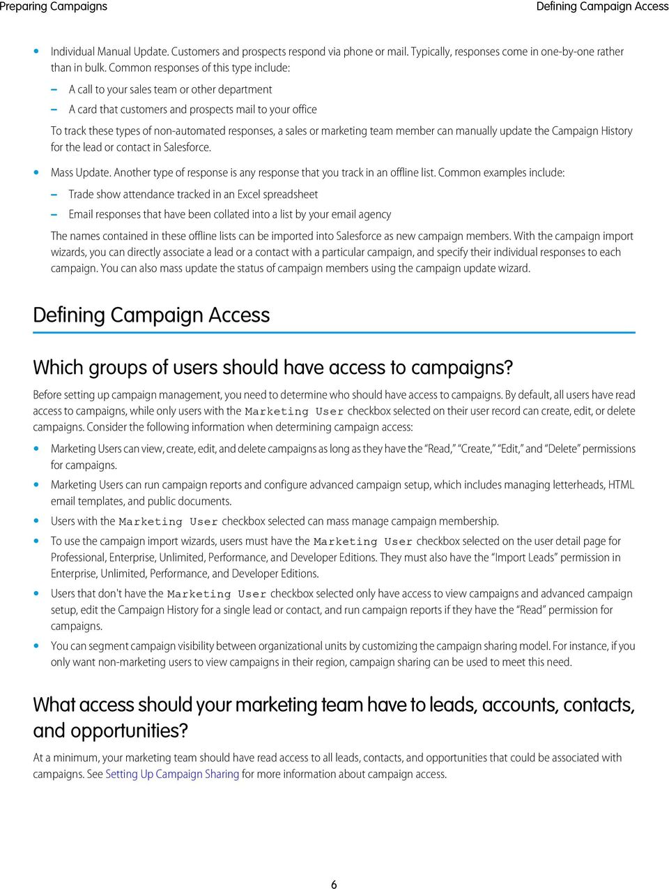 or marketing team member can manually update the Campaign History for the lead or contact in Salesforce. Mass Update. Another type of response is any response that you track in an offline list.