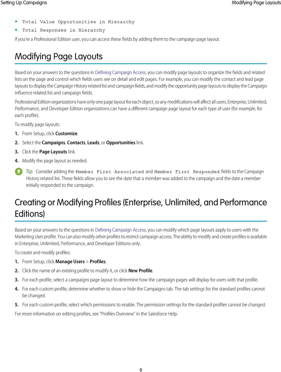 Modifying Page Layouts Based on your answers to the questions in Defining Campaign Access, you can modify page layouts to organize the fields and related lists on the page and control which fields