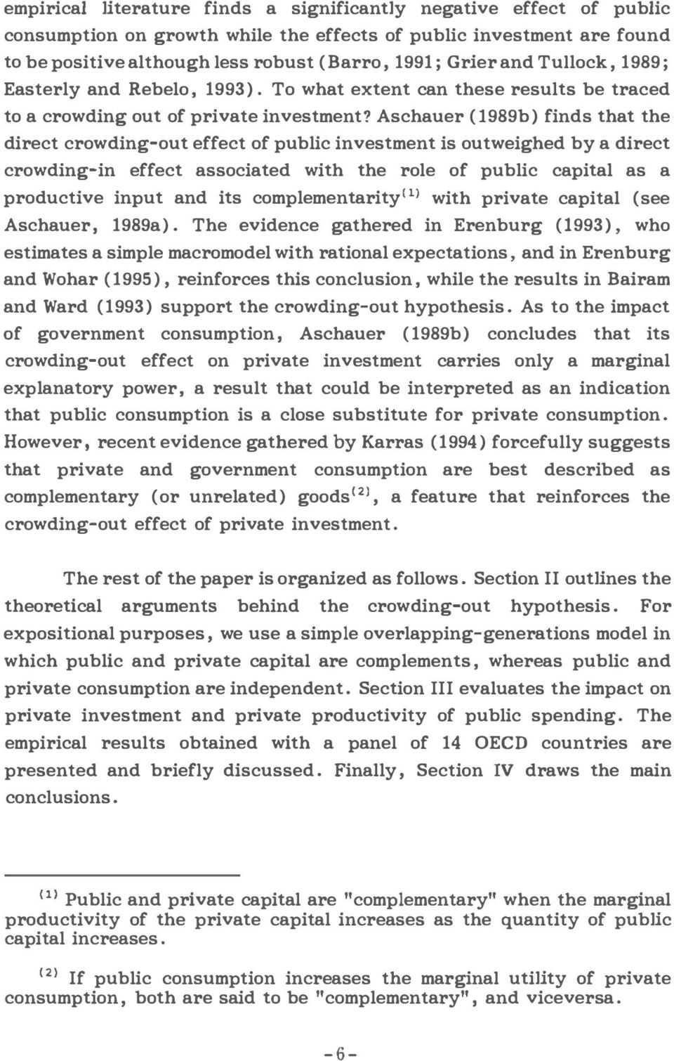 Aschauer (l989b) finds that the direct crowding-out effect of public investment is outweighed by a direct crowding-in effect associated with the role of public capital as a productive input and its