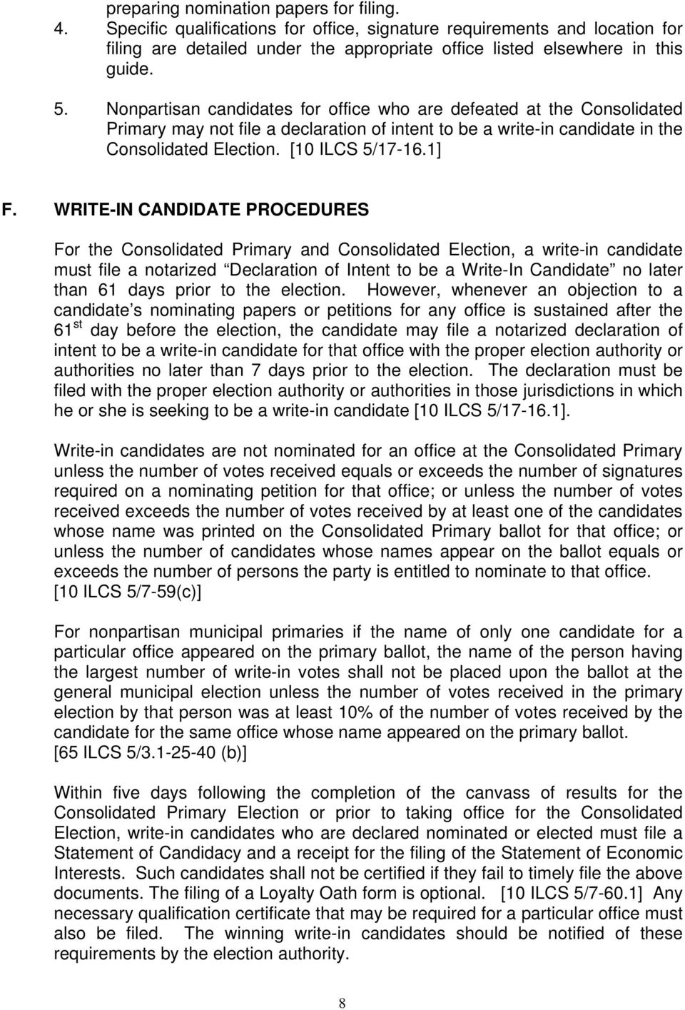 WRITE-IN CANDIDATE PROCEDURES For the Consolidated Primary and Consolidated Election, a write-in candidate must file a notarized Declaration of Intent to be a Write-In Candidate no later than 61 days