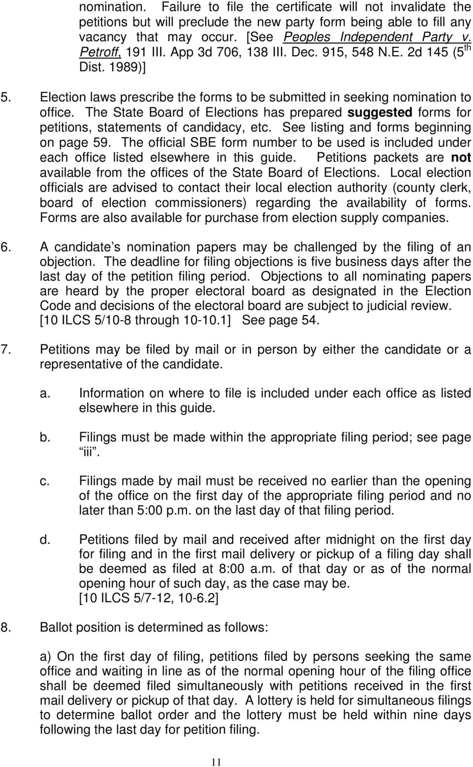 The State Board of Elections has prepared suggested forms for petitions, statements of candidacy, etc. See listing and forms beginning on page 59.