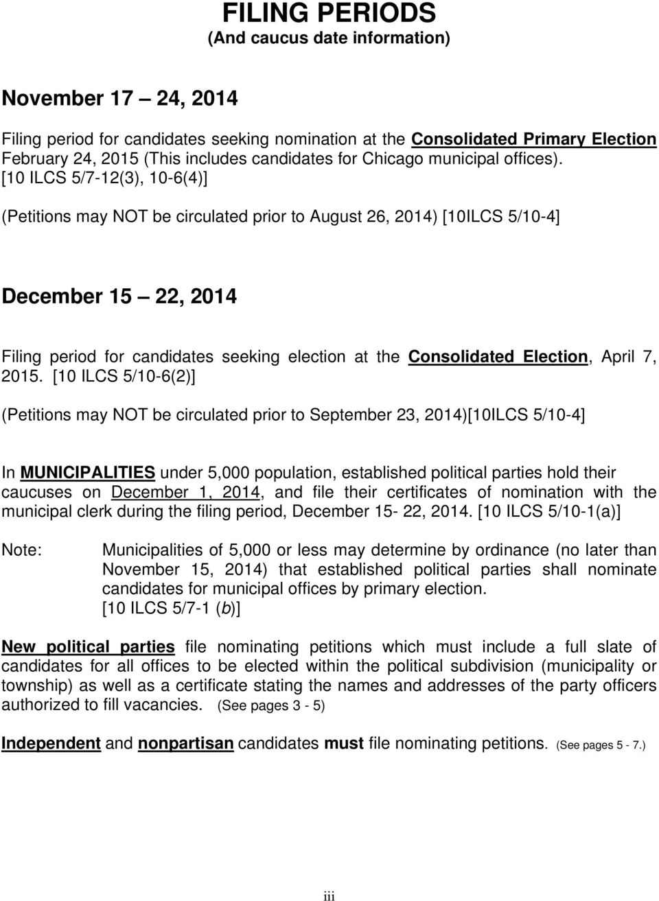 [10 ILCS 5/7-12(3), 10-6(4)] (Petitions may NOT be circulated prior to August 26, 2014) [10ILCS 5/10-4] December 15 22, 2014 Filing period for candidates seeking election at the Consolidated